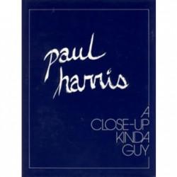 PAUL HARRIS A CLOSE UP KINDA GUY