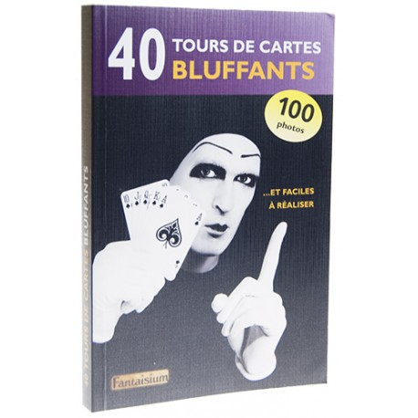 40 TOURS DE CARTES BLUFFANTS