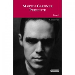 MARTIN GARDNER PRESENTE TOME 1